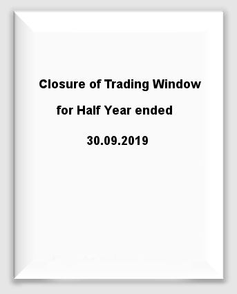1. Closure of Trading Window for Half Year ended 30.09.2019