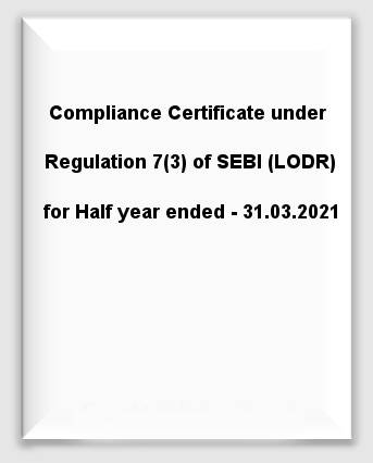 Compliance Certificate under Regulation 7(3) of SEBI(LODR) for Half year ended - 31.03.2021
