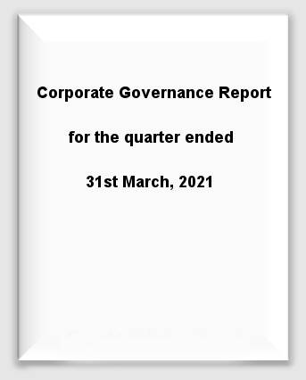Corporate Governance Report for the quarter ended 31st March, 2021