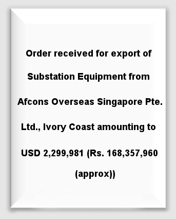 Order received for export of Substation Equipment from Afcons Overseas Singapore Pte. Ltd.