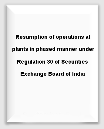 Resumption of operations at plants in phased manner under Regulation 30
