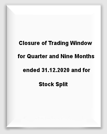 Closure of Trading Window for Quarter and Nine Months ended 31.12.2020 and for Stock Split