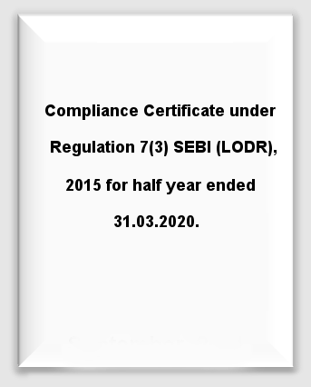 Disclosure Under Half Yearly Compliance as Compliance Certificate under Regulation 7(3) SEBI (LODR), 2015 for half year ended 31.03.2020.