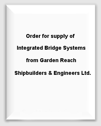 Order for supply of Integrated Bridge Systems from  Garden Reach Shipbuilders & Engineers Ltd.